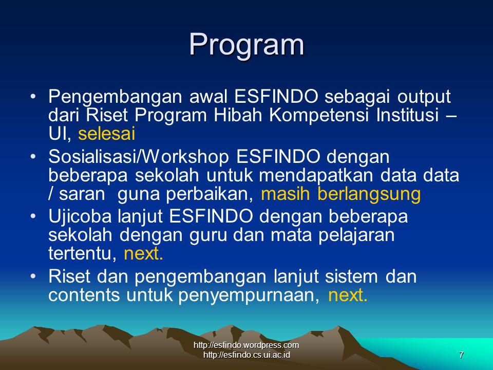 http://esfindo.wordpress.com http://esfindo.cs.ui.ac.id7 Program Pengembangan awal ESFINDO sebagai output dari Riset Program Hibah Kompetensi Institusi – UI, selesai Sosialisasi/Workshop ESFINDO dengan beberapa sekolah untuk mendapatkan data data / saran guna perbaikan, masih berlangsung Ujicoba lanjut ESFINDO dengan beberapa sekolah dengan guru dan mata pelajaran tertentu, next.