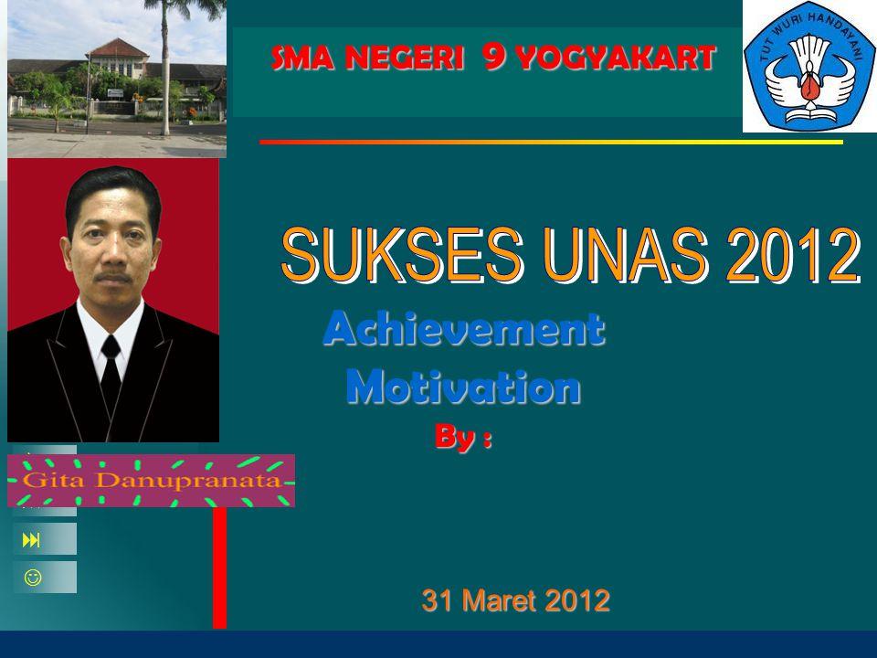 SMA NEGERI 9 YOGYAKART 31 Maret 2012    Achievement Motivation By :