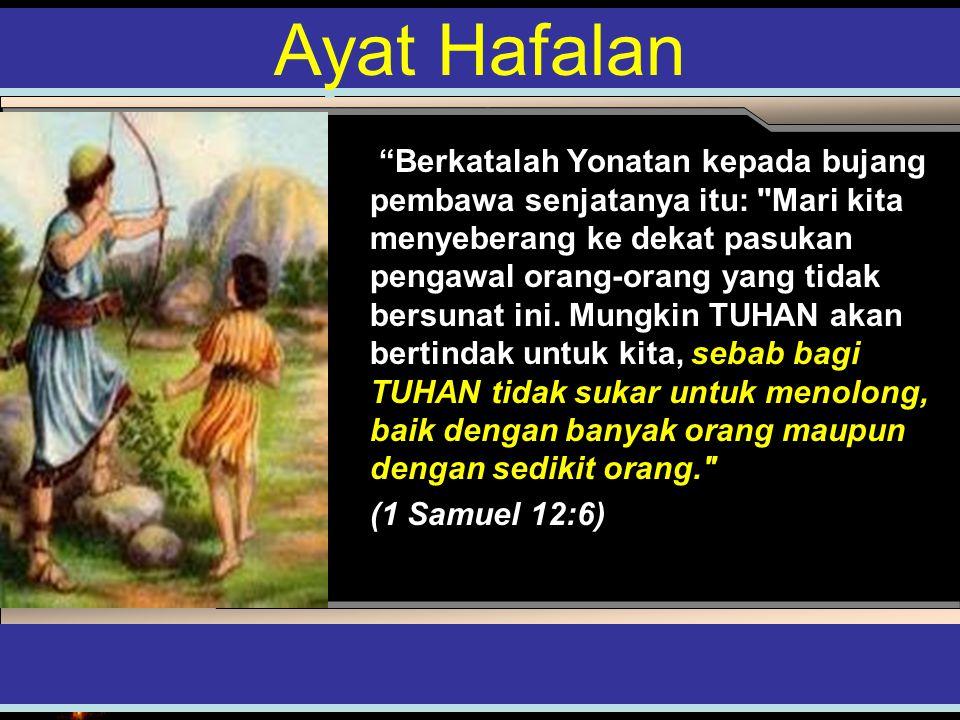 Discipleship in ActionA Berkatalah Yonatan kepada bujang pembawa senjatanya itu: Mari kita menyeberang ke dekat pasukan pengawal orang-orang yang tidak bersunat ini.