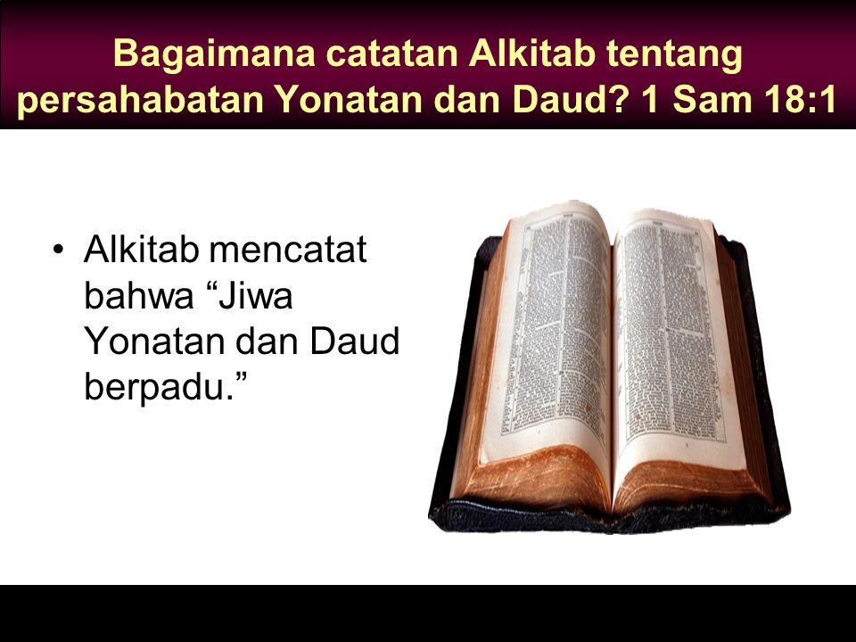 """Bagaimana catatan Alkitab tentang persahabatan Yonatan dan Daud? 1 Sam 18:1 Alkitab mencatat bahwa """"Jiwa Yonatan dan Daud berpadu."""""""