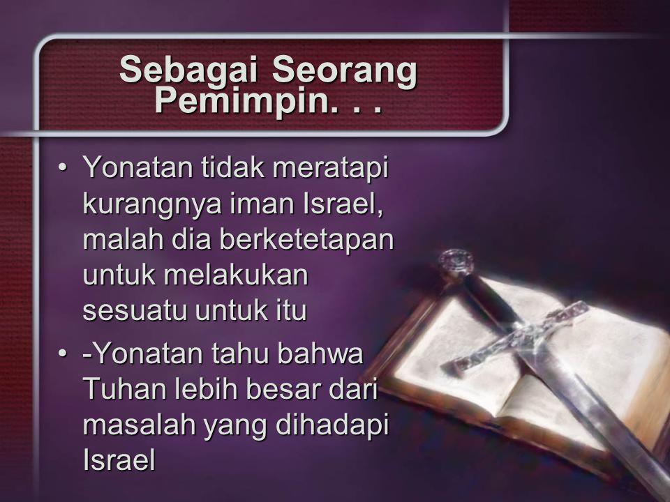 Sebagai Seorang Pemimpin... Yonatan tidak meratapi kurangnya iman Israel, malah dia berketetapan untuk melakukan sesuatu untuk ituYonatan tidak merata