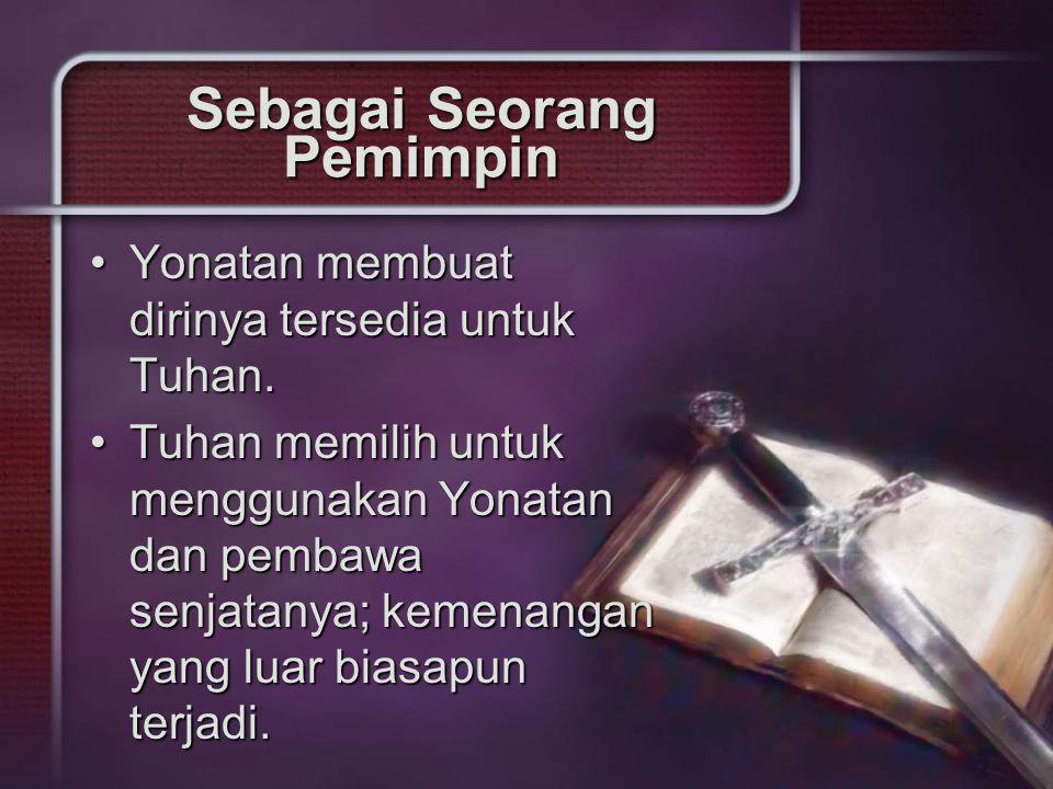 Sebagai Seorang Pemimpin Yonatan membuat dirinya tersedia untuk Tuhan.Yonatan membuat dirinya tersedia untuk Tuhan.