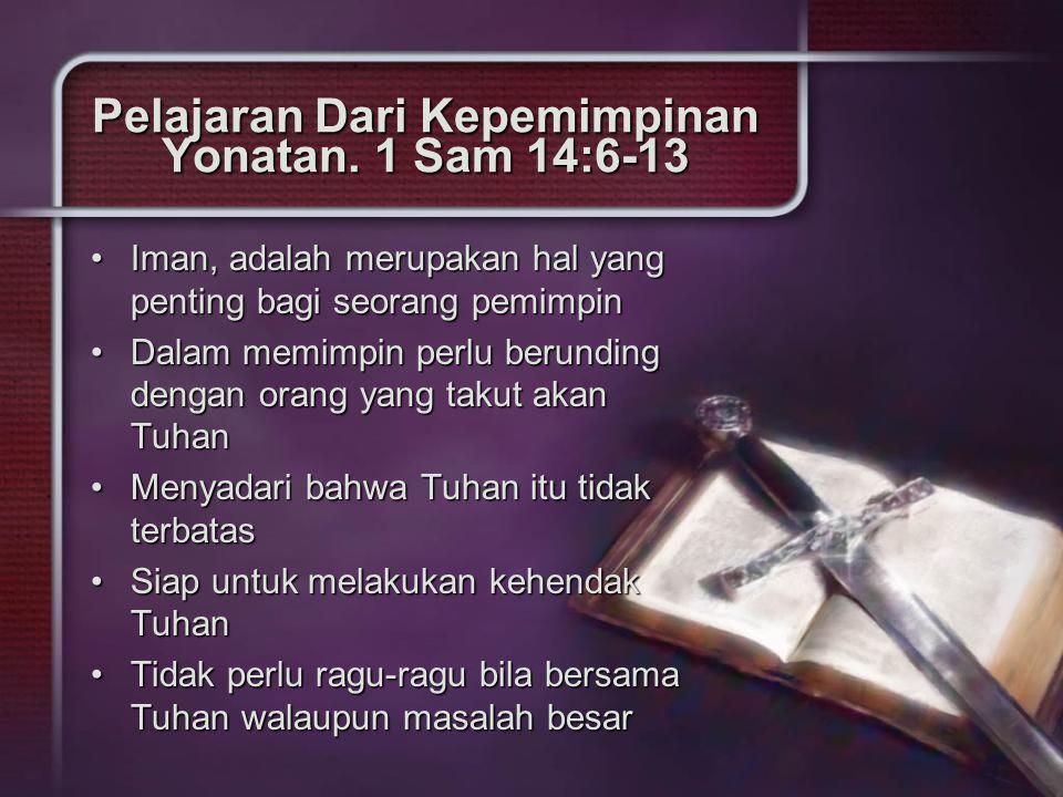 Pelajaran Dari Kepemimpinan Yonatan. 1 Sam 14:6-13 Iman, adalah merupakan hal yang penting bagi seorang pemimpinIman, adalah merupakan hal yang pentin
