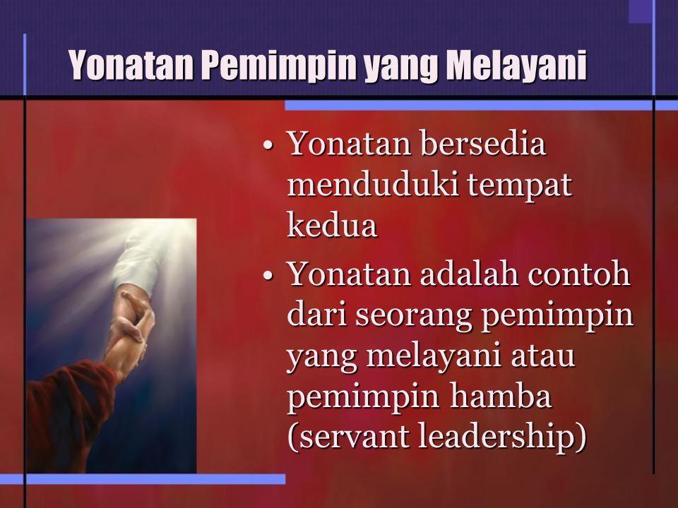 Yonatan Pemimpin yang Melayani Yonatan bersedia menduduki tempat keduaYonatan bersedia menduduki tempat kedua Yonatan adalah contoh dari seorang pemimpin yang melayani atau pemimpin hamba (servant leadership)Yonatan adalah contoh dari seorang pemimpin yang melayani atau pemimpin hamba (servant leadership)