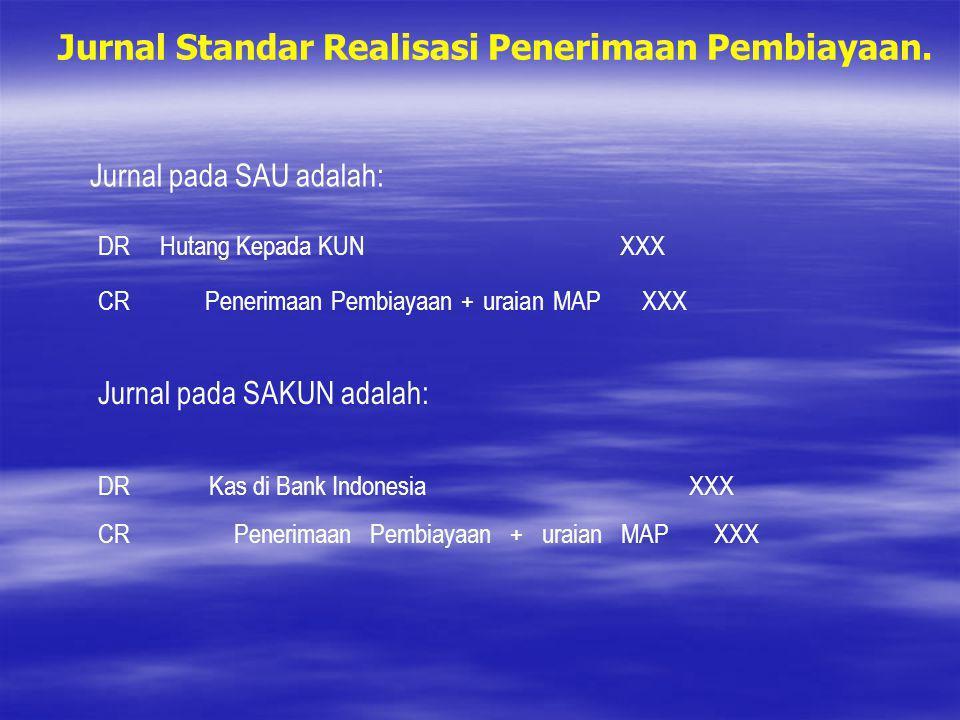 Jurnal Standar Realisasi Penerimaan Pembiayaan. Jurnal pada SAU adalah: DRHutang Kepada KUNXXX CRPenerimaan Pembiayaan + uraian MAPXXX Jurnal pada SAK