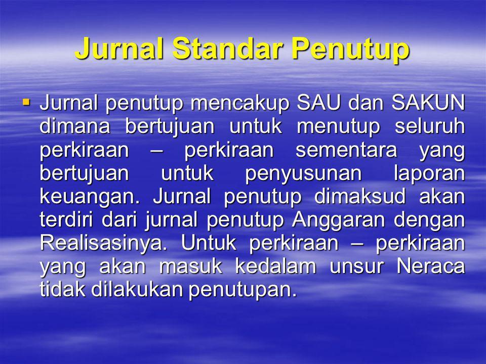 Jurnal Standar Penutup  Jurnal penutup mencakup SAU dan SAKUN dimana bertujuan untuk menutup seluruh perkiraan – perkiraan sementara yang bertujuan u