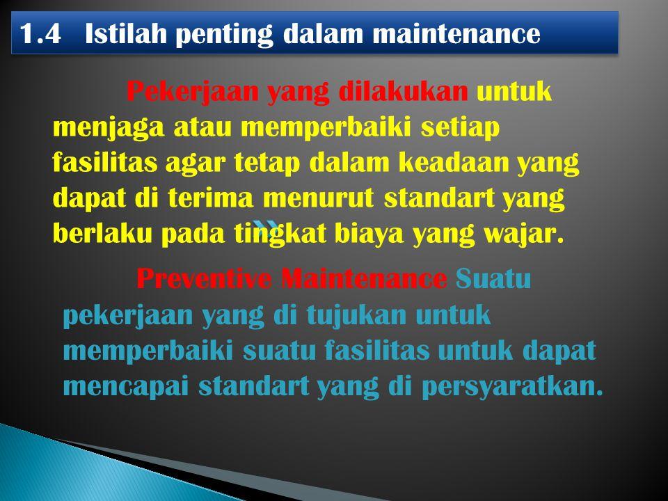 Pekerjaan yang dilakukan untuk menjaga atau memperbaiki setiap fasilitas agar tetap dalam keadaan yang dapat di terima menurut standart yang berlaku p