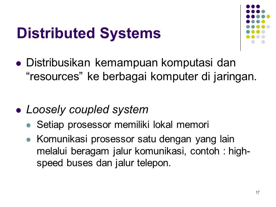 17 Distributed Systems Distribusikan kemampuan komputasi dan resources ke berbagai komputer di jaringan.