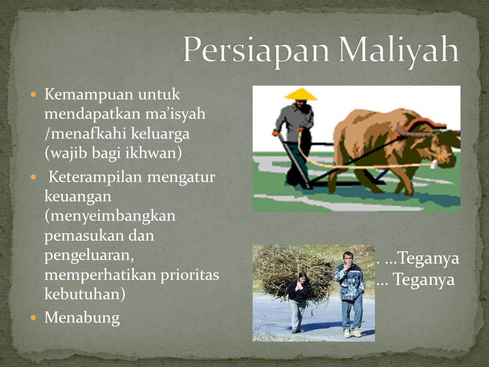 Kemampuan untuk mendapatkan ma'isyah /menafkahi keluarga (wajib bagi ikhwan) Keterampilan mengatur keuangan (menyeimbangkan pemasukan dan pengeluaran, memperhatikan prioritas kebutuhan) Menabung.