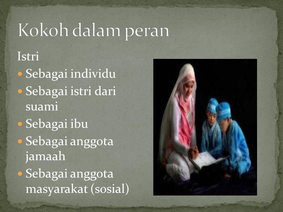 Istri Sebagai individu Sebagai istri dari suami Sebagai ibu Sebagai anggota jamaah Sebagai anggota masyarakat (sosial)