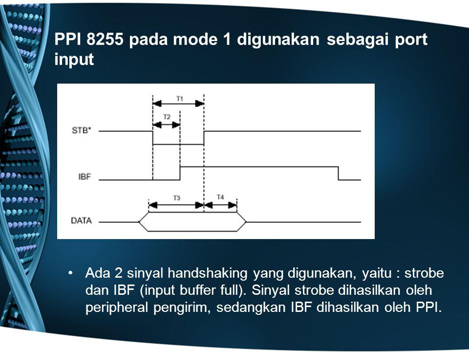 PPI 8255 pada mode 1 digunakan sebagai port input Ada 2 sinyal handshaking yang digunakan, yaitu : strobe dan IBF (input buffer full).