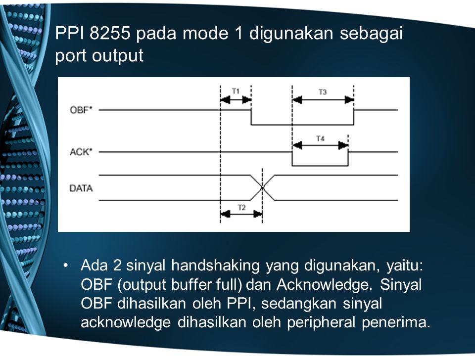 PPI 8255 pada mode 1 digunakan sebagai port output Ada 2 sinyal handshaking yang digunakan, yaitu: OBF (output buffer full) dan Acknowledge.