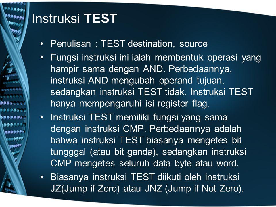 Instruksi TEST Penulisan: TEST destination, source Fungsi instruksi ini ialah membentuk operasi yang hampir sama dengan AND.