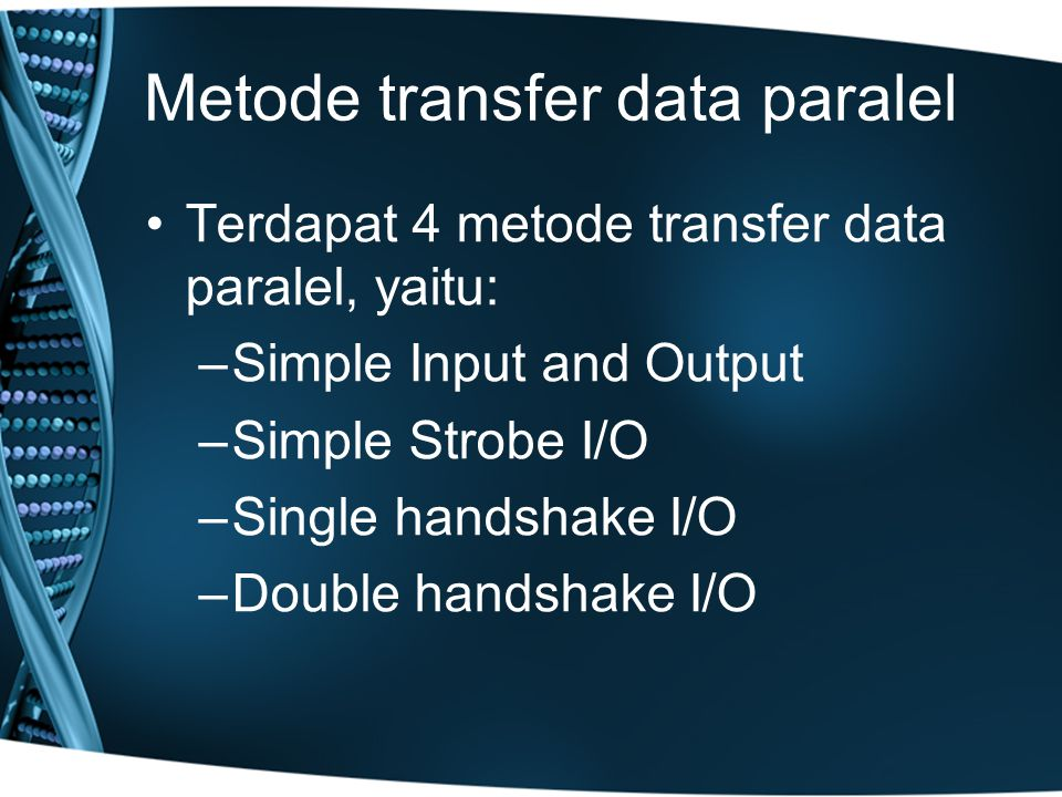 Metode transfer data paralel Terdapat 4 metode transfer data paralel, yaitu: –Simple Input and Output –Simple Strobe I/O –Single handshake I/O –Double handshake I/O