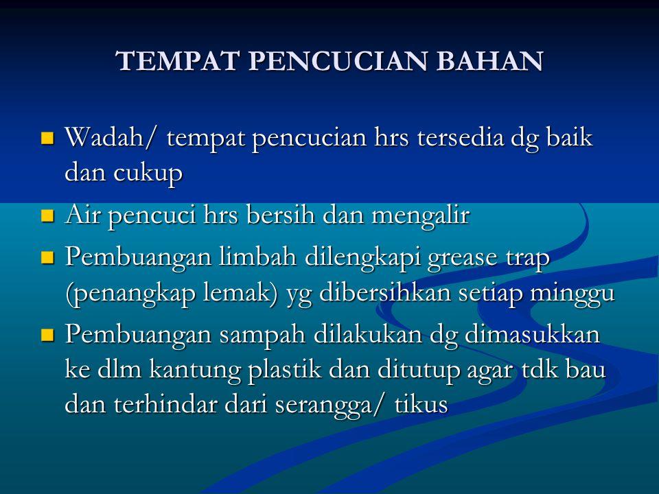 TEMPAT PENCUCIAN BAHAN Wadah/ tempat pencucian hrs tersedia dg baik dan cukup Wadah/ tempat pencucian hrs tersedia dg baik dan cukup Air pencuci hrs b