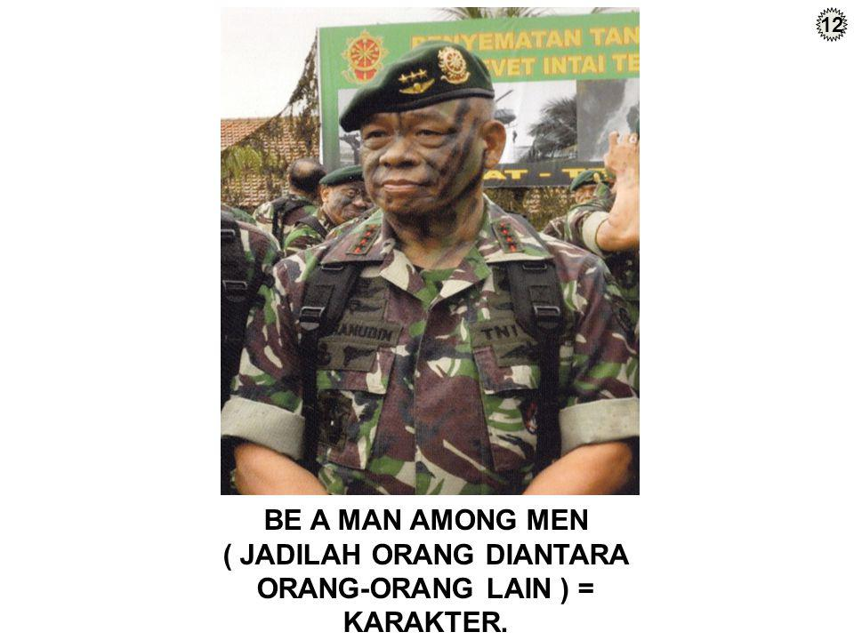 BE A MAN AMONG MEN ( JADILAH ORANG DIANTARA ORANG-ORANG LAIN ) = KARAKTER. 12