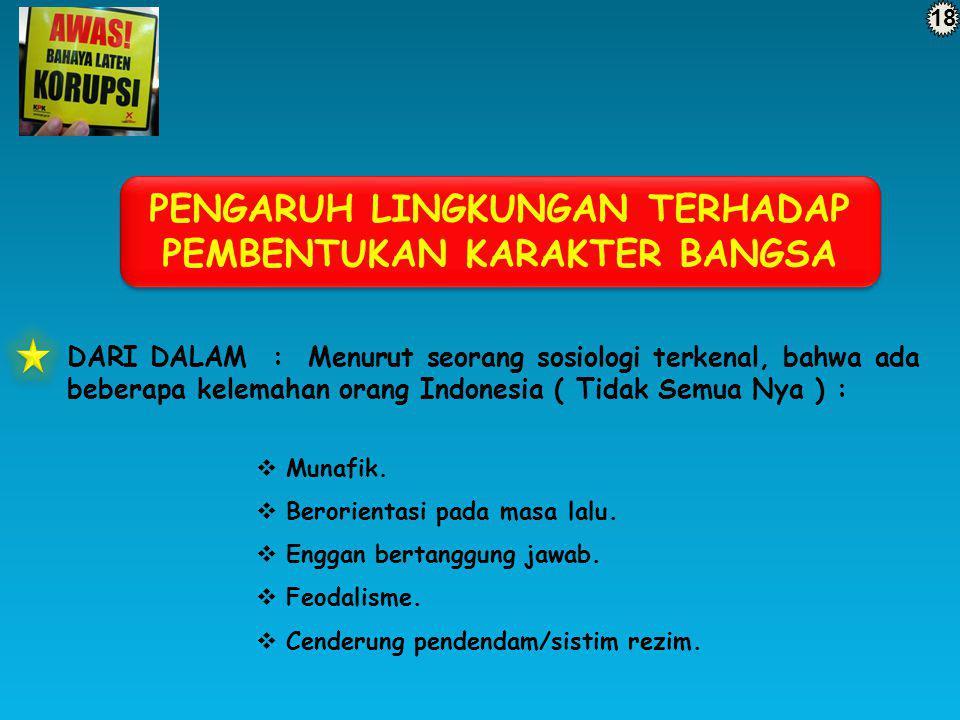 18 DARI DALAM : Menurut seorang sosiologi terkenal, bahwa ada beberapa kelemahan orang Indonesia ( Tidak Semua Nya ) :  Munafik.  Berorientasi pada