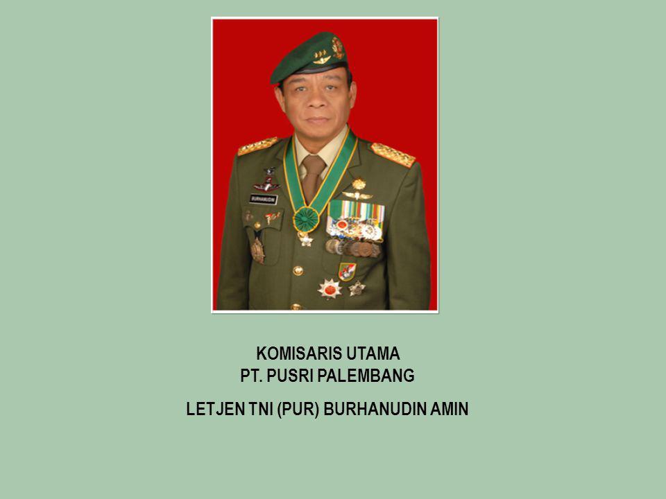 KOMISARIS UTAMA PT. PUSRI PALEMBANG LETJEN TNI (PUR) BURHANUDIN AMIN