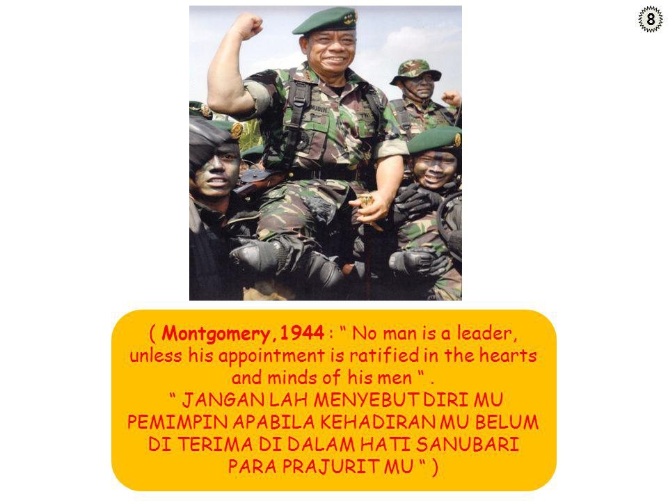"( Montgomery,1944 : "" No man is a leader, unless his appointment is ratified in the hearts and minds of his men "". "" JANGAN LAH MENYEBUT DIRI MU PEMIM"