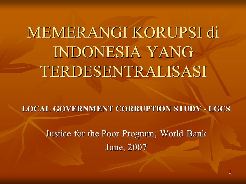 1 MEMERANGI KORUPSI di INDONESIA YANG TERDESENTRALISASI LOCAL GOVERNMENT CORRUPTION STUDY - LGCS Justice for the Poor Program, World Bank June, 2007