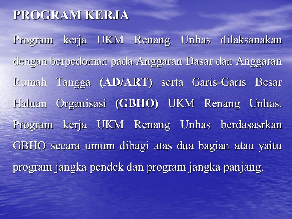 PROGRAM KERJA Program kerja UKM Renang Unhas dilaksanakan dengan berpedoman pada Anggaran Dasar dan Anggaran Rumah Tangga (AD/ART) serta Garis-Garis Besar Haluan Organisasi (GBHO) UKM Renang Unhas.