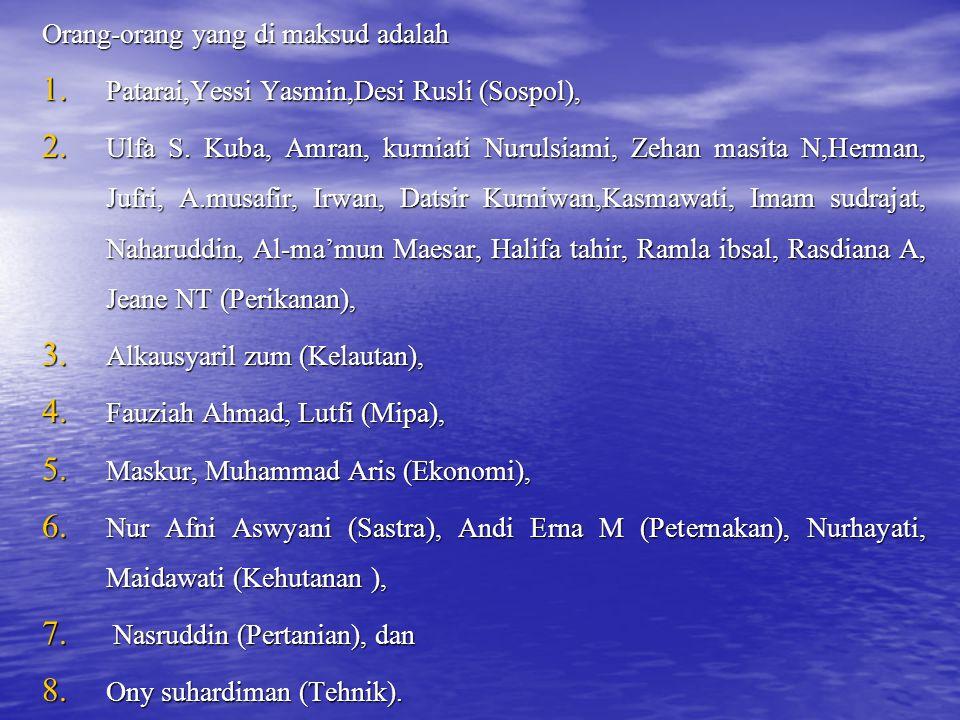 Orang-orang yang di maksud adalah 1.Patarai,Yessi Yasmin,Desi Rusli (Sospol), 2.