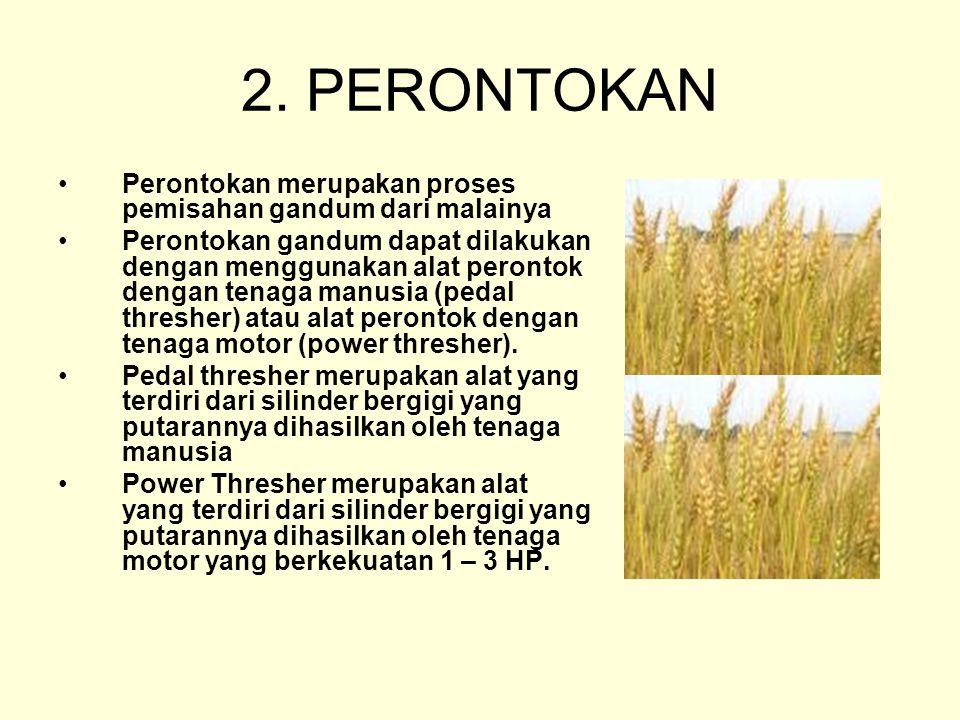 2. PERONTOKAN Perontokan merupakan proses pemisahan gandum dari malainya Perontokan gandum dapat dilakukan dengan menggunakan alat perontok dengan ten