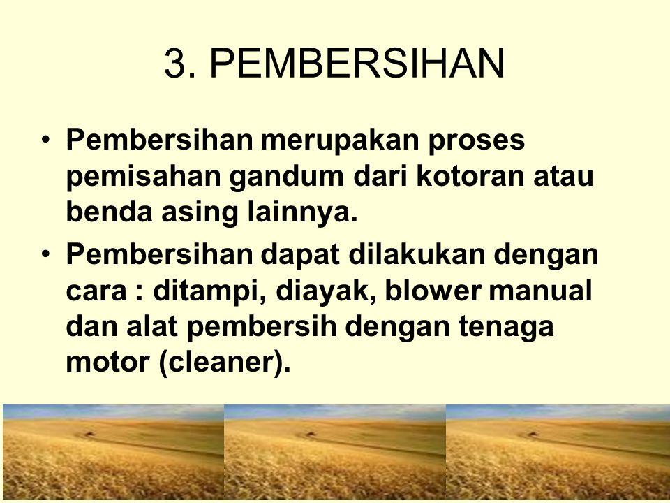 3. PEMBERSIHAN Pembersihan merupakan proses pemisahan gandum dari kotoran atau benda asing lainnya. Pembersihan dapat dilakukan dengan cara : ditampi,