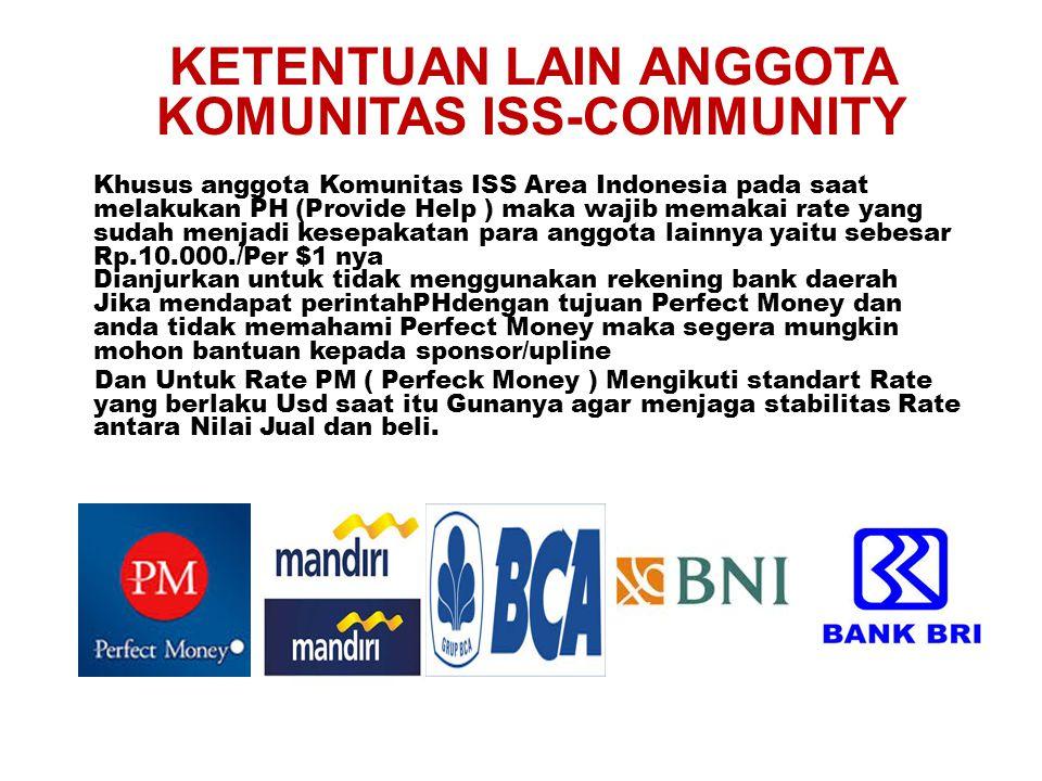 KETENTUAN LAIN ANGGOTA KOMUNITAS ISS-COMMUNITY Khusus anggota Komunitas ISS Area Indonesia pada saat melakukan PH (Provide Help ) maka wajib memakai r