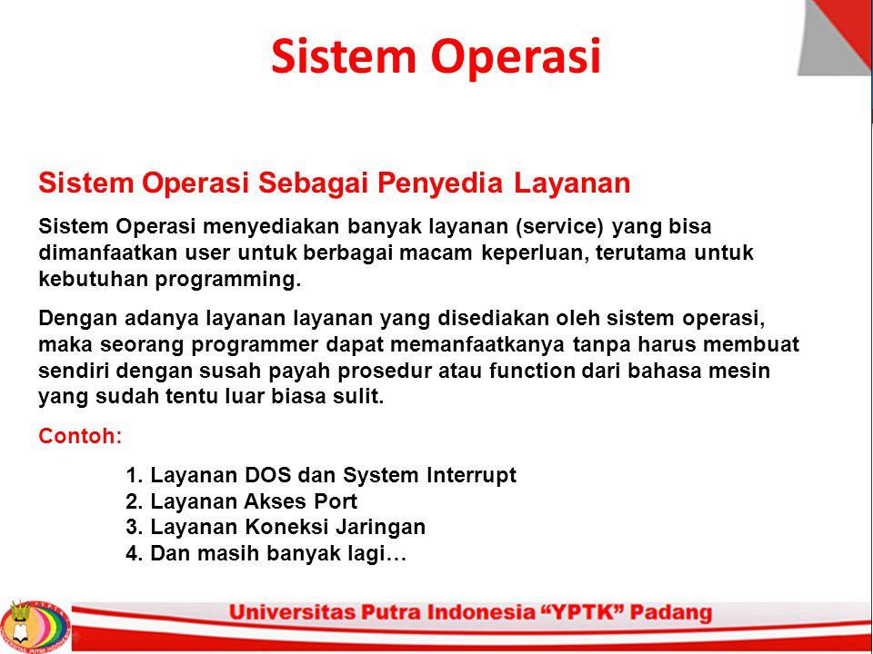Sistem Operasi Sistem Operasi Sebagai Penyedia Layanan Sistem Operasi menyediakan banyak layanan (service) yang bisa dimanfaatkan user untuk berbagai