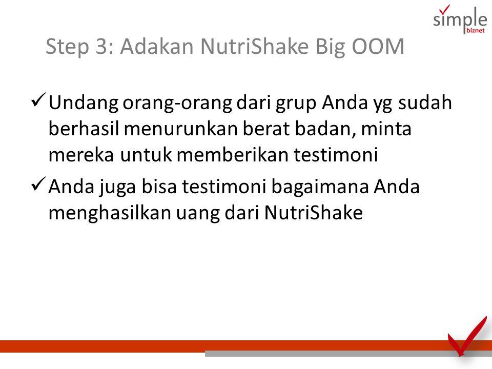 Step 3: Adakan NutriShake Big OOM Undang orang-orang dari grup Anda yg sudah berhasil menurunkan berat badan, minta mereka untuk memberikan testimoni