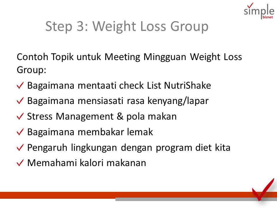 Step 3: Weight Loss Group Contoh Topik untuk Meeting Mingguan Weight Loss Group: Bagaimana mentaati check List NutriShake Bagaimana mensiasati rasa ke
