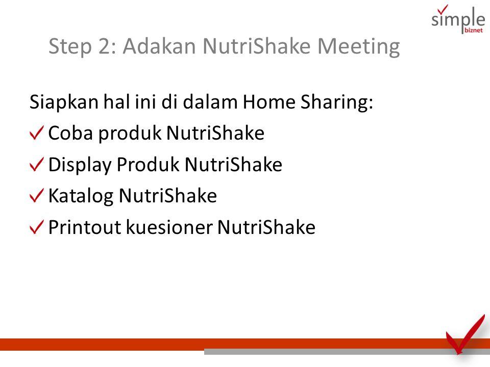 Step 2: Adakan NutriShake Meeting Siapkan hal ini di dalam Home Sharing: Coba produk NutriShake Display Produk NutriShake Katalog NutriShake Printout