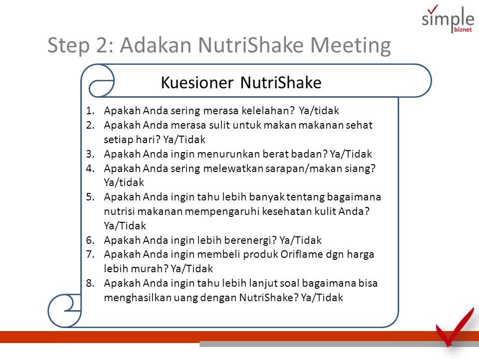 Step 2: Adakan NutriShake Meeting Bulan ke-2 Show (Tunjukkan), Invite (Undang), Attend (Hadir) Setelah mencoba NutriShake, bicara tentang NutriShake setiap hari dan undang orang baru untuk menghadiri pertemuan kecil NutriShake 126 BP Tetap jalani dan konsumsi NutriShake Ajak 4 orang teman untuk menjalani Program NutriShake.