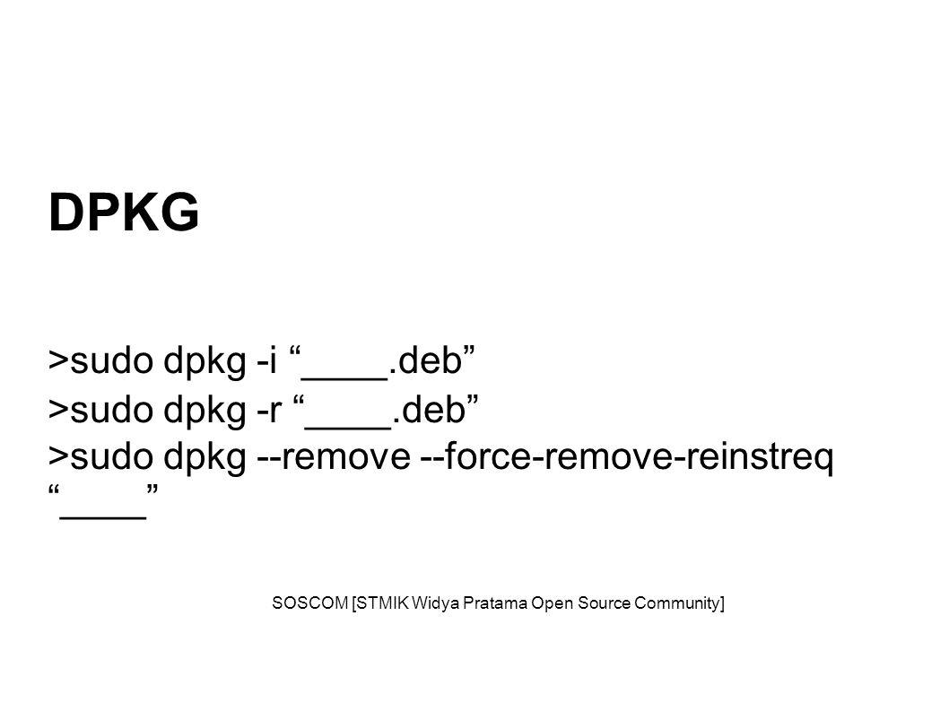DPKG >sudo dpkg -i ____.deb >sudo dpkg -r ____.deb >sudo dpkg --remove --force-remove-reinstreq ____ SOSCOM [STMIK Widya Pratama Open Source Community]