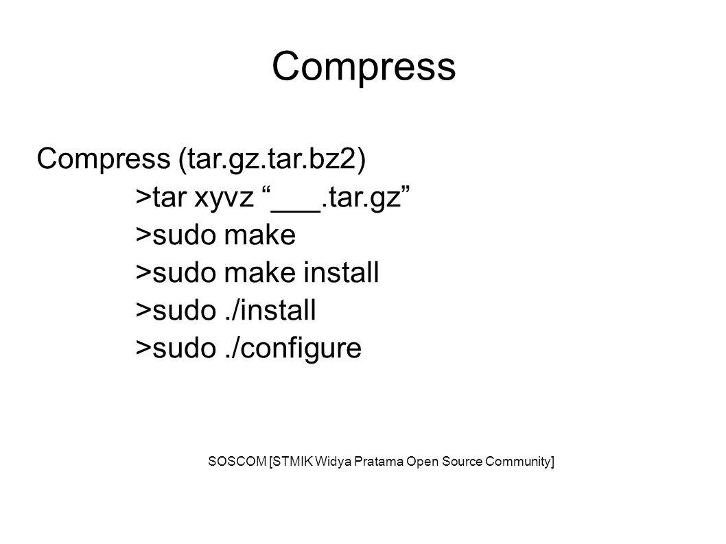 Compress Compress (tar.gz.tar.bz2) >tar xyvz ___.tar.gz >sudo make >sudo make install >sudo./install >sudo./configure SOSCOM [STMIK Widya Pratama Open Source Community]
