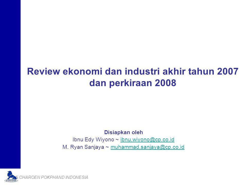CHAROEN POKPHAND INDONESIA Review ekonomi dan industri akhir tahun 2007 dan perkiraan 2008 Disiapkan oleh Ibnu Edy Wiyono ~ ibnu.wiyono@cp.co.idibnu.wiyono@cp.co.id M.