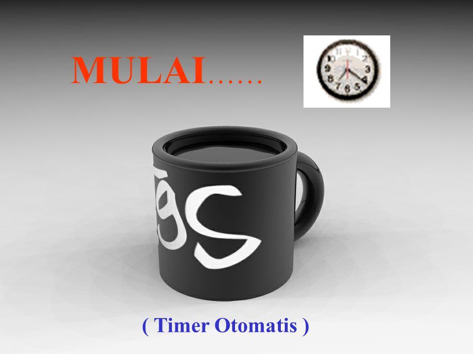 MULAI …… ( Timer Otomatis )