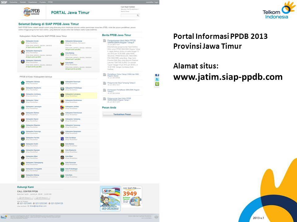 Portal Informasi PPDB 2013 Provinsi Jawa Timur Alamat situs: www.jatim.siap-ppdb.com
