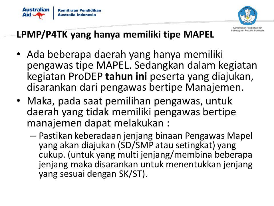 Ada beberapa daerah yang hanya memiliki pengawas tipe MAPEL. Sedangkan dalam kegiatan kegiatan ProDEP tahun ini peserta yang diajukan, disarankan dari