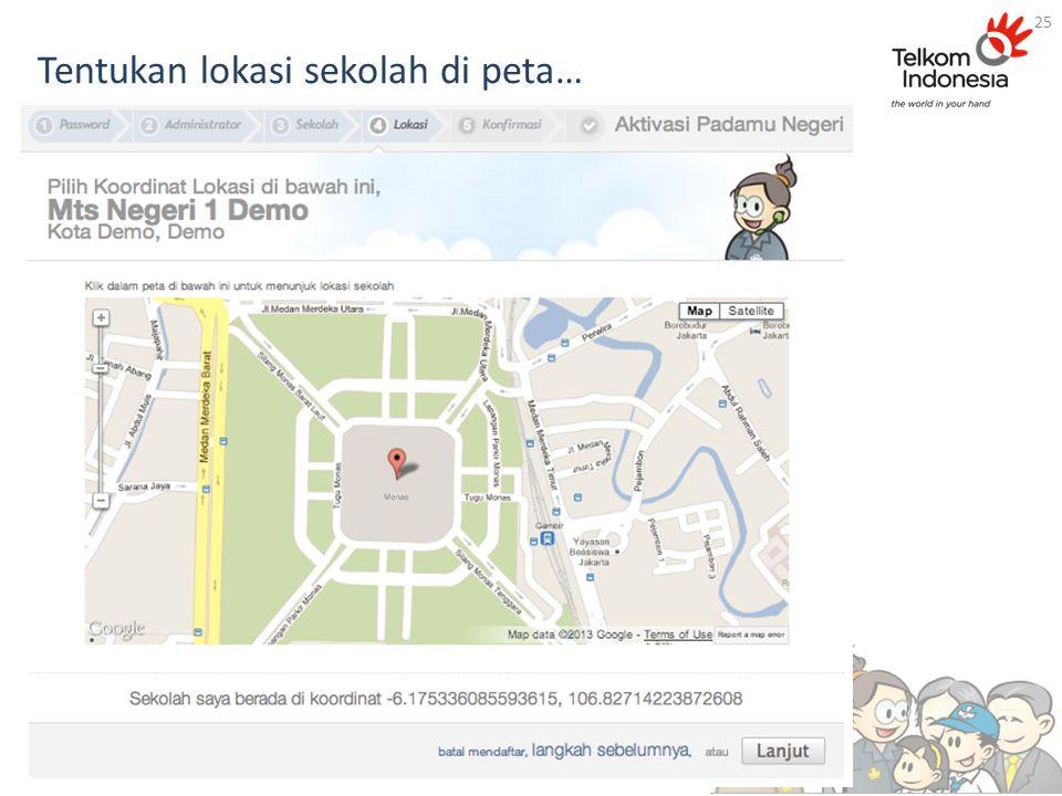 Tentukan lokasi sekolah di peta… 25