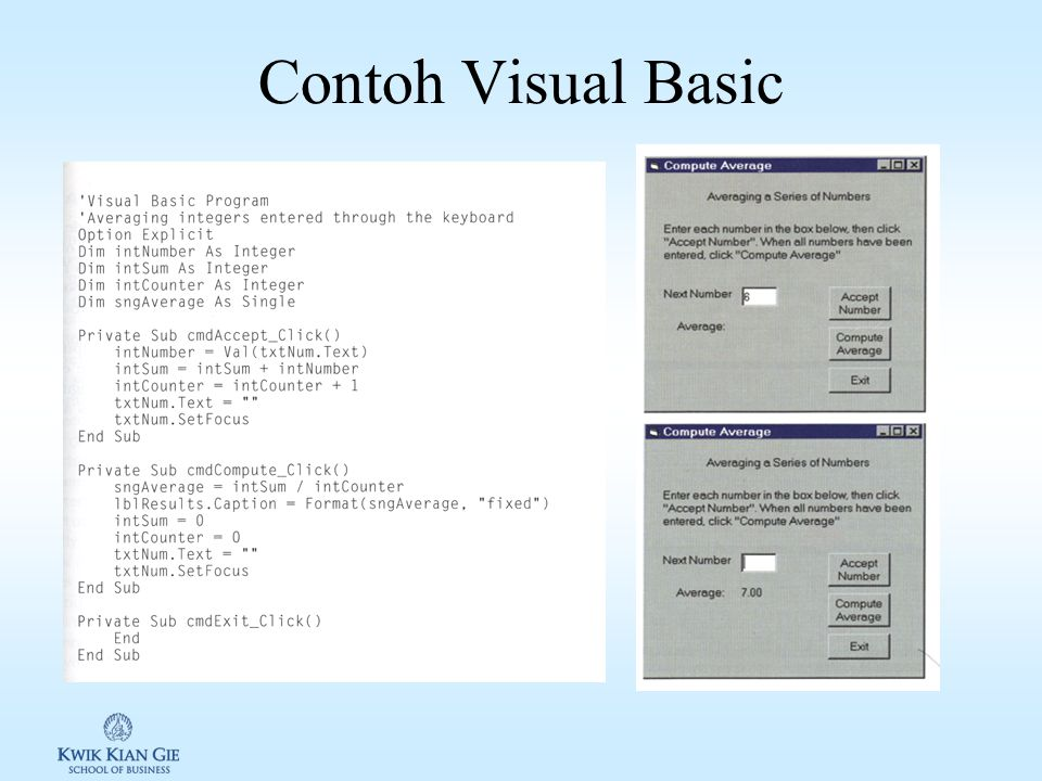 Basic/Visual Basic Basic: Beginners' All-purpose Symbolic Instruction Code 1965, John Kemeny dan Thomas Kurtz Berkembang cepat karena: –Mudah dipelajari –Translator program memerlukan memori yang sedikit 1987, Microsoft – first visual development tool Programmer dapat membuat user interface dengan mudah