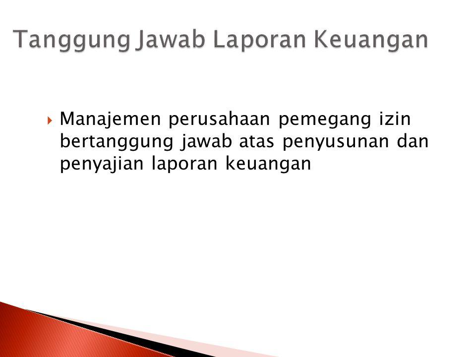  Manajemen perusahaan pemegang izin bertanggung jawab atas penyusunan dan penyajian laporan keuangan