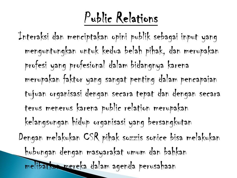Public Relations Interaksi dan menciptakan opini publik sebagai input yang menguntungkan untuk kedua belah pihak, dan merupakan profesi yang profesion