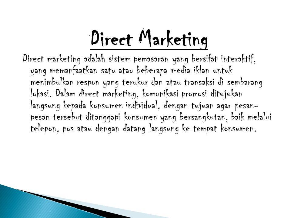 Direct Marketing Direct marketing adalah sistem pemasaran yang bersifat interaktif, yang memanfaatkan satu atau beberapa media iklan untuk menimbulkan