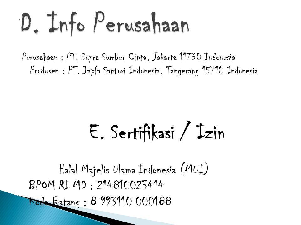 Perusahaan : PT. Supra Sumber Cipta, Jakarta 11730 Indonesia Produsen : PT. Japfa Santori Indonesia, Tangerang 15710 Indonesia E. Sertifikasi / Izin H