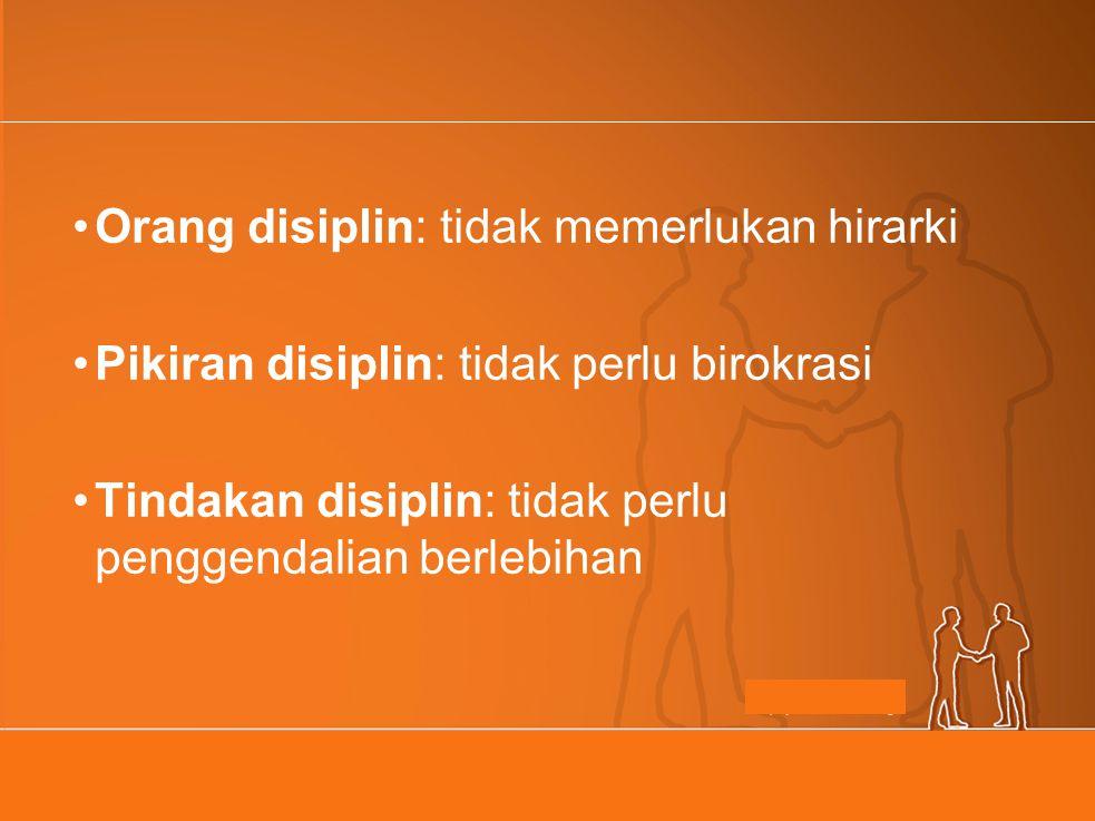 Orang disiplin: tidak memerlukan hirarki Pikiran disiplin: tidak perlu birokrasi Tindakan disiplin: tidak perlu penggendalian berlebihan