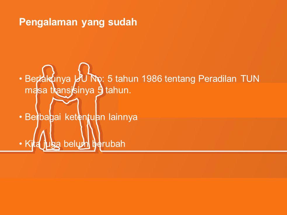 Pengalaman yang sudah Berlakunya UU No: 5 tahun 1986 tentang Peradilan TUN masa transisinya 5 tahun.