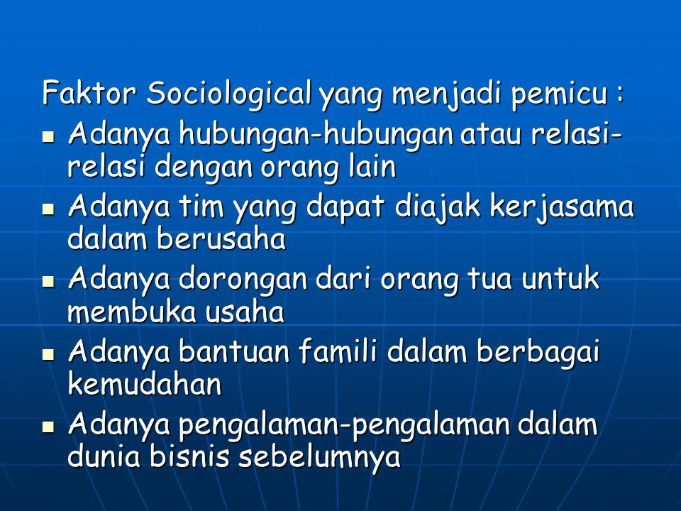 Faktor Sociological yang menjadi pemicu : Adanya hubungan-hubungan atau relasi- relasi dengan orang lain Adanya hubungan-hubungan atau relasi- relasi
