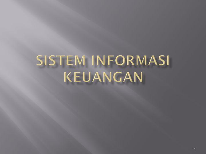  Sistem Informasi Keuangan  Subsistem CBIS yang memberikan informasi kepada orang di dalam / di luar perusahaan mengenai masalah keuangan perusahaan  Informasi berbentuk laporan periodik, khusus, hasil simulasi matematika, komunikasi elektronik, dan saran dari sistem pakar  Berisi 3 subsistem input dan 3 subsistem output  Subsistem output berisi berbegai jenis perangkat lunak yang mengubah isi database menjadi informasi 2
